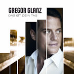 Das ist dein Tag - Gregor Glanz