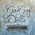 Something For The Rest Of Us - Goo Goo Dolls