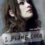 The Constant - I Blame Coco