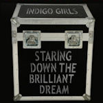 Staring Down The Brilliant Dream - Indigo Girls