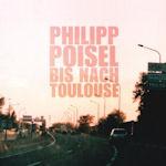 Bis nach Toulouse - Philipp Poisel