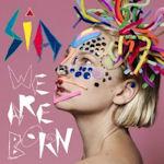 We Are Born - Sia