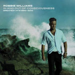 In And Out Of Consciousness - The Greatest Hits 1990 - 2010 - Robbie Williams