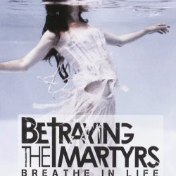 Breathe In Life - Betraying The Martyrs