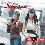 Wir fliegen - Geschwister Hofmann