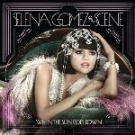 When The Sun Goes Down - {Selena Gomez} + the Scene