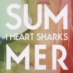 Summer - I Heart Sharks