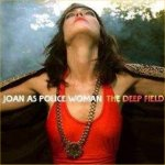 The Deep Field - Joan As Police Woman