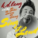 Sing It Loud - {k.d. Lang} + Siss Boom Bang