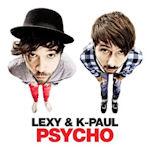 Psycho - Lexy + K-Paul