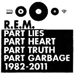Part Lies, Part Heart, Part Truth, Part Garbage 1982 ? 2011 - R.E.M.