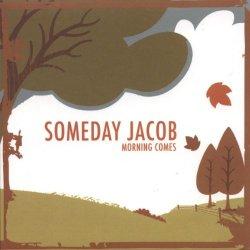 Morning Comes - Someday Jacob