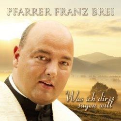 Was ich dir sagen will - Pfarrer Franz Brei