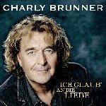 Ich glaub an die Liebe - Charly Brunner