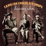 Leaving Eden - Carolina Chocolate Drops
