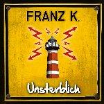 Unsterblich - Franz K.
