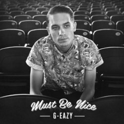 Must Be Nice - G-Eazy