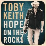 Hope On The Rocks - Toby Keith