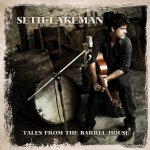 Tales From The Barrel House - Seth Lakeman