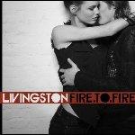 Fire To Fire - Livingston