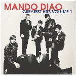 Greatest Hits Volume 1 - Mando Diao