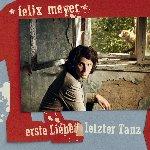 Erste Liebe / Letzter Tanz - Felix Meyer