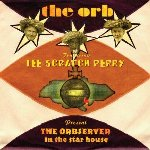 The Orbserver In The Star House - {Orb} + {Lee Scratch Perry}