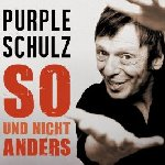 So und nicht anders - Purple Schulz