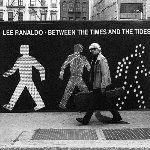 Between The Times And The Tides - Lee Ranaldo