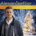 Dann ist Weihnacht - Alexander Rier