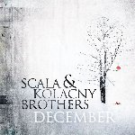 December - Scala + Kolacny Brothers