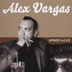 Smooth As Ice - Alex Vargas
