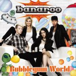 Bubblegum World - Banaroo