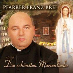 Die schönsten Marienlieder - Teil 1 - Pfarrer Franz Brei