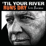 Til Your River Runs Dry - Eric Burdon