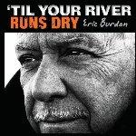 Til Your River Runs Dry - Eric Burdon