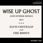 Wise Up Ghost - {Elvis Costello} + {Roots}