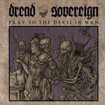 Pray To The Devil In Man - Dread Sovereign