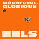 Wonderful, Glorious - Eels