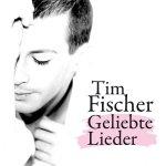 Geliebte Lieder - Tim Fischer