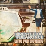 Late For Nothing - Iwrestledabearonce