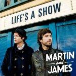 Life?s A Show - Martin + James