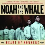Heart Of Nowhere - Noah And The Whale