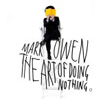 The Art Of Doing Nothing - Mark Owen