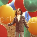 Get Happy - Pink Martini