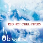 Breathe - Red Hot Chilli Pipers