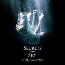 To Sail Black Waters - Secrets Of The Sky