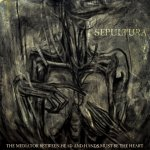 Mediator Between Head And Hands Must Be The Heart - Sepultura