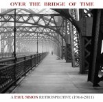 Over The Bridge Of Time - A Paul Simon Retrospective (1964-2011) - Paul Simon