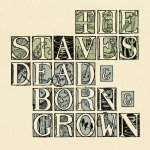 Dead And Born And Grown - Staves